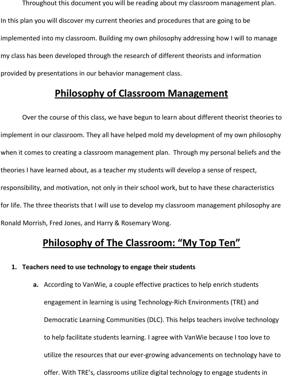 class. Philosophy of Classroom Management Over the course of this class, we have begun to learn about different theorist theories to implement in our classroom.