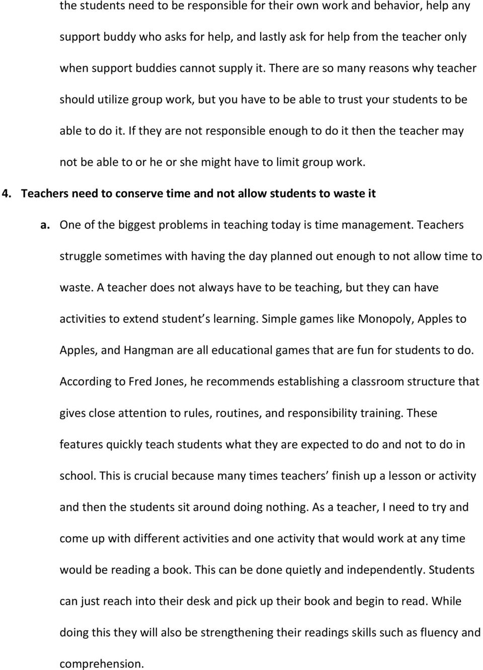 If they are not responsible enough to do it then the teacher may not be able to or he or she might have to limit group work. 4. Teachers need to conserve time and not allow students to waste it a.