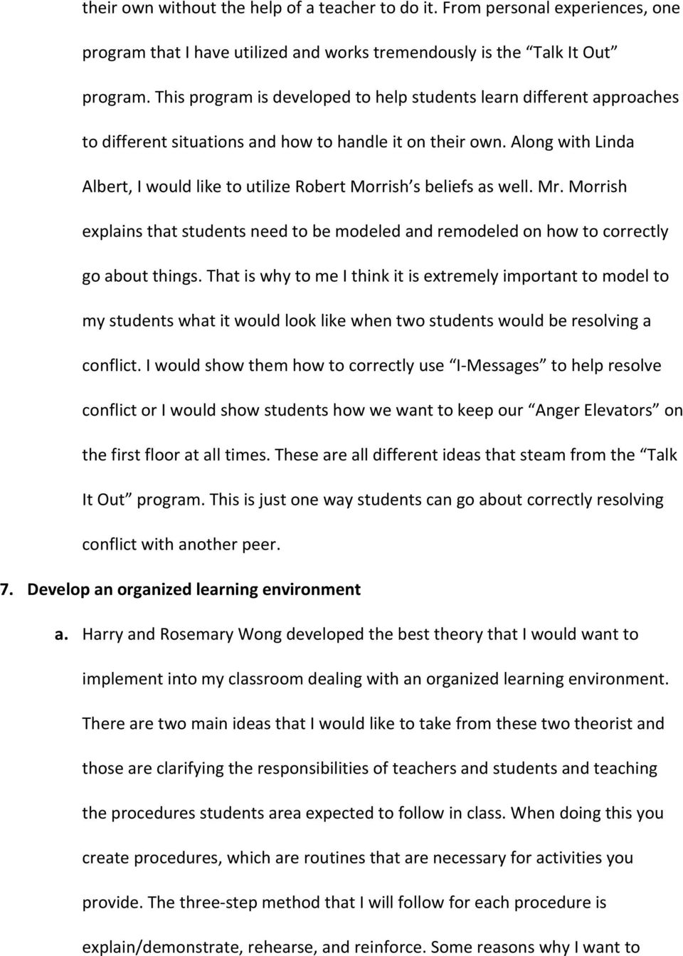 Along with Linda Albert, I would like to utilize Robert Morrish s beliefs as well. Mr. Morrish explains that students need to be modeled and remodeled on how to correctly go about things.