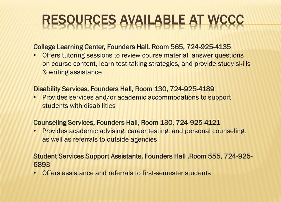 academic accommodations to support students with disabilities Counseling Services, Founders Hall, Room 130, 724-925-4121 Provides academic advising, career testing, and