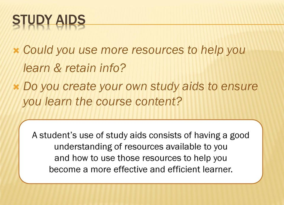 A student s use of study aids consists of having a good understanding of resources