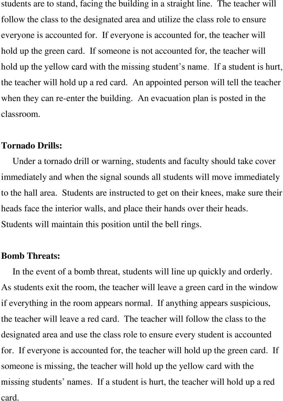 If a student is hurt, the teacher will hold up a red card. An appointed person will tell the teacher when they can re-enter the building. An evacuation plan is posted in the classroom.