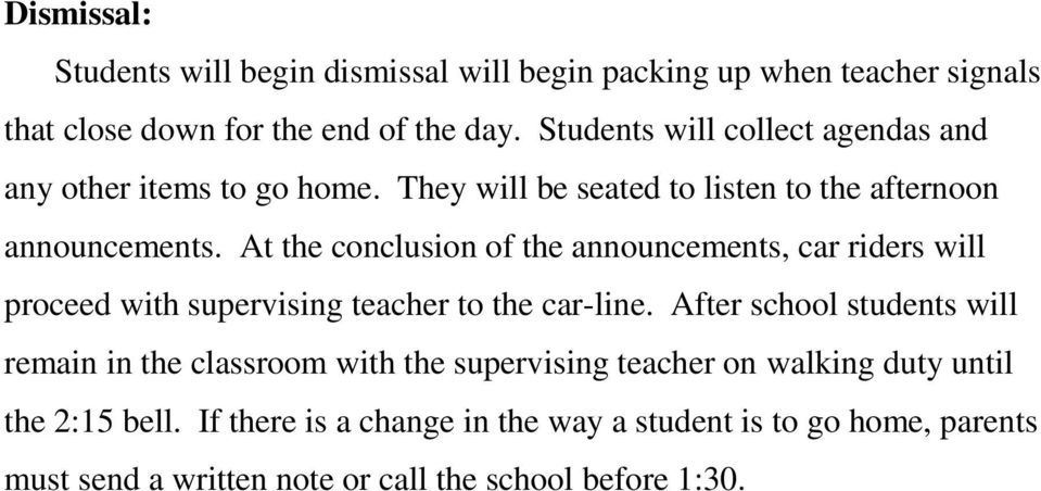 At the conclusion of the announcements, car riders will proceed with supervising teacher to the car-line.