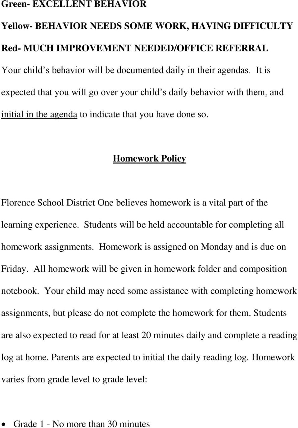 Homework Policy Florence School District One believes homework is a vital part of the learning experience. Students will be held accountable for completing all homework assignments.