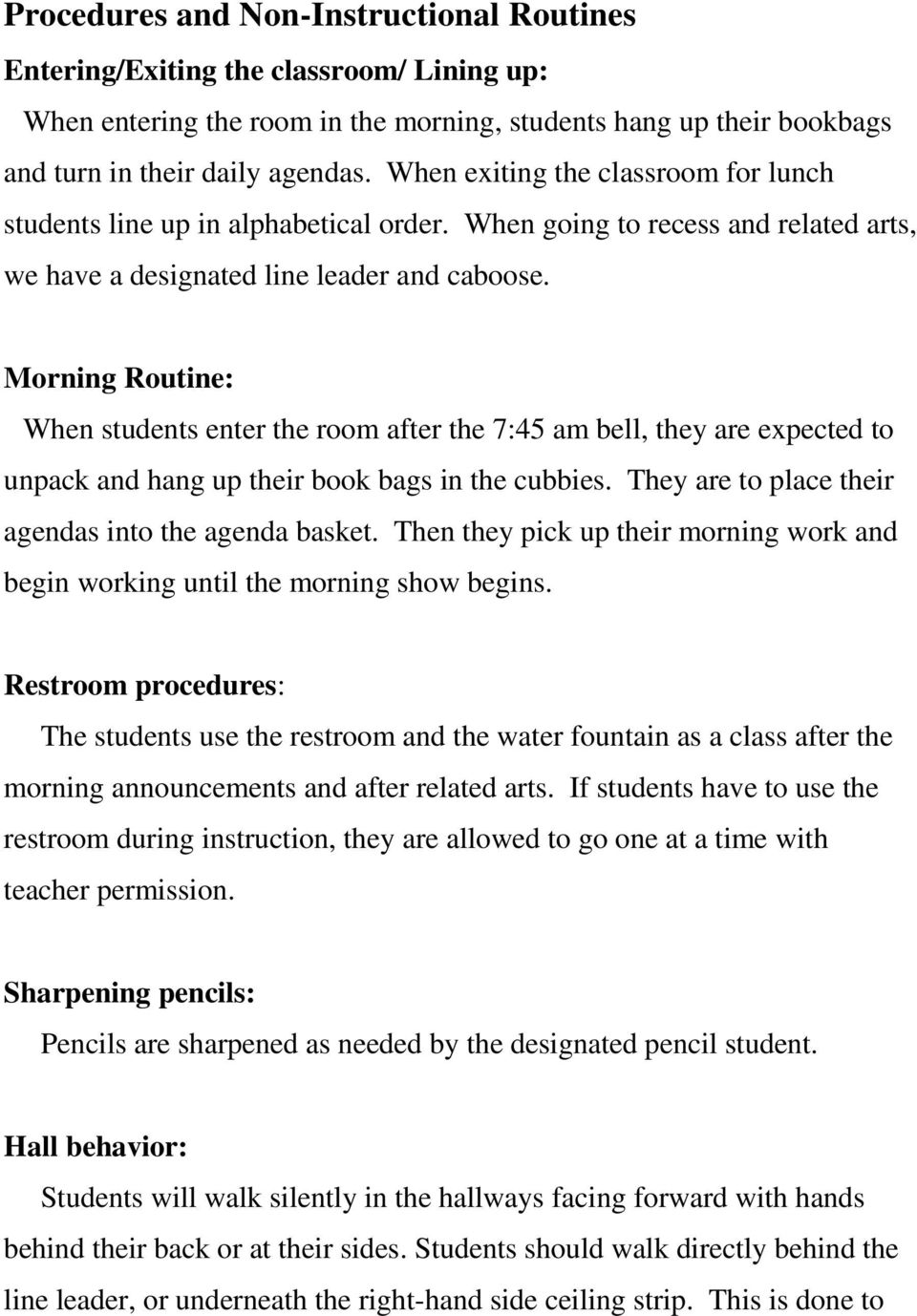 Morning Routine: When students enter the room after the 7:45 am bell, they are expected to unpack and hang up their book bags in the cubbies. They are to place their agendas into the agenda basket.