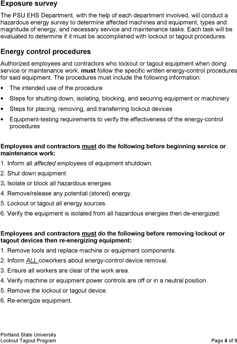 Energy control procedures Authorized employees and contractors who lockout or tagout equipment when doing service or maintenance work, must follow the specific written energy-control procedures for