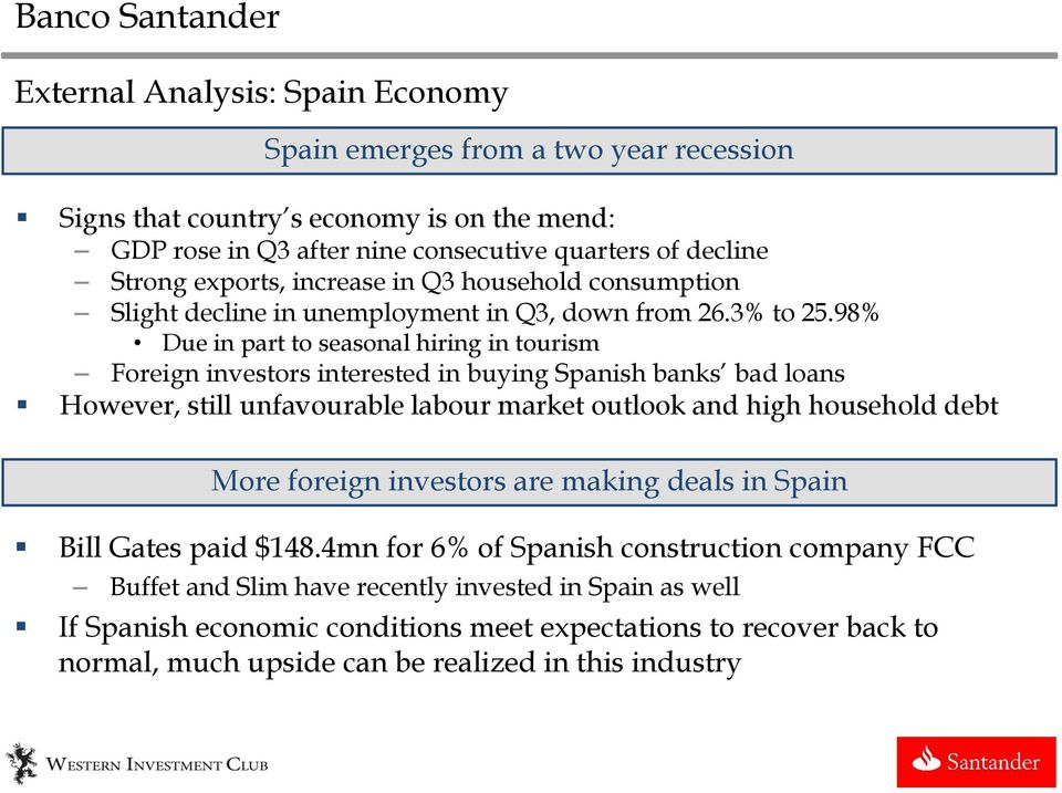 98% Due in part to seasonal hiring in tourism Foreign investors interested in buying Spanish banks bad loans However, still unfavourable labour market outlook and high household debt More