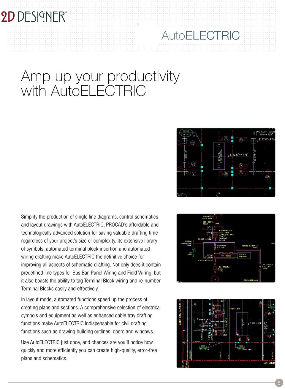 Its extensive library of symbols, automated terminal block insertion and automated wiring drafting make AutoELECTRIC the definitive choice for improving all aspects of schematic drafting.