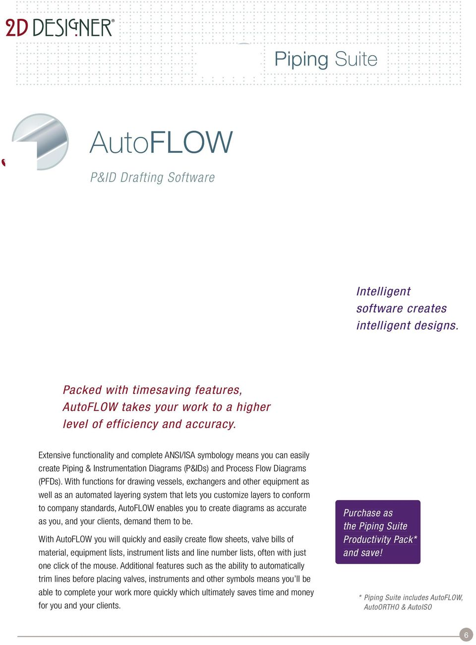 With functions for drawing vessels, exchangers and other equipment as well as an automated layering system that lets you customize layers to conform to company standards, AutoFLOW enables you to