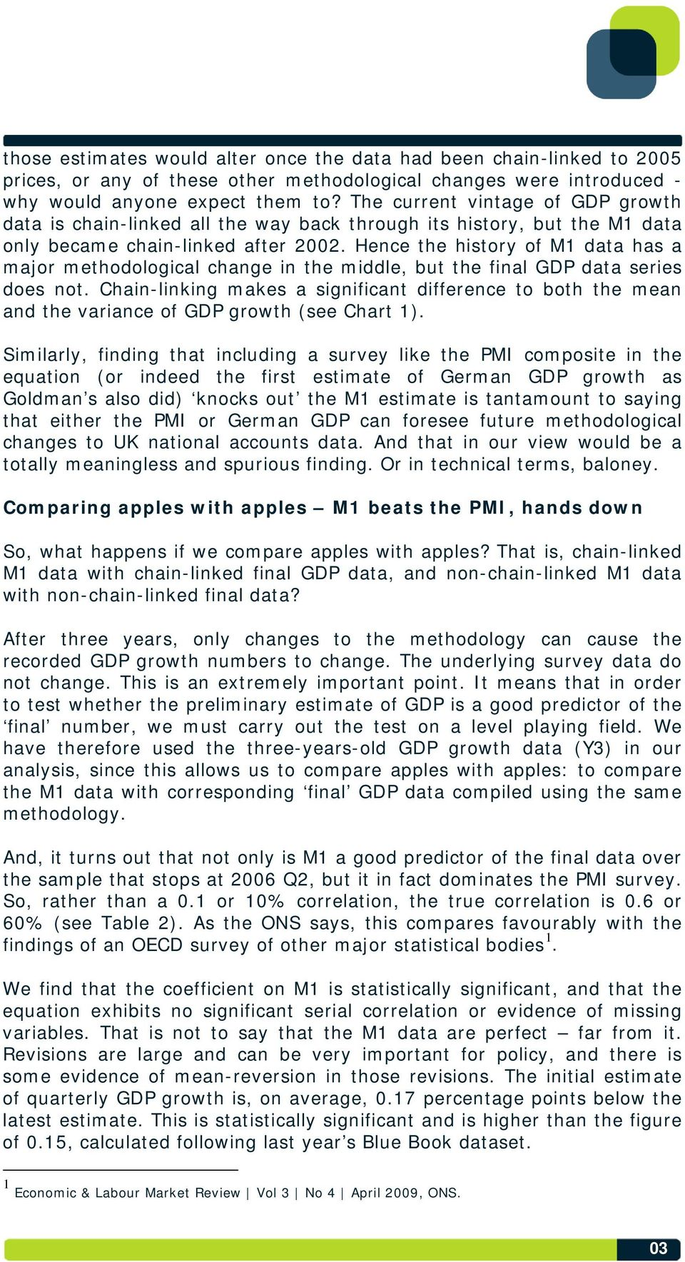 Hence the history of M1 data has a major methodological change in the middle, but the final GDP data series does not.