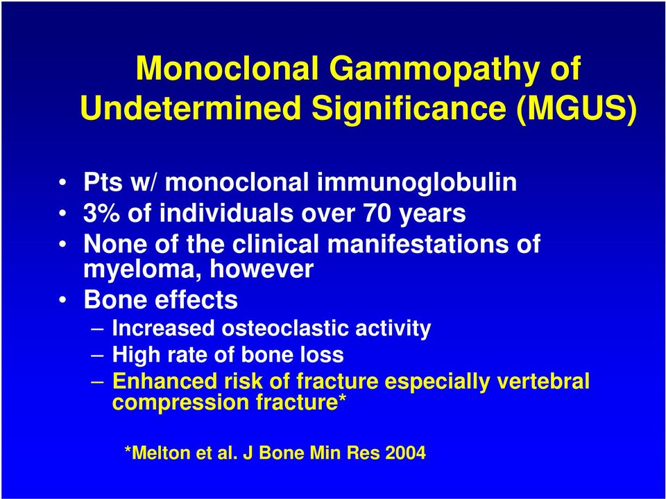 myeloma, however Bone effects Increased osteoclastic activity High rate of bone loss