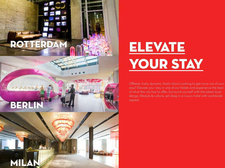 Elevate your stay in one of our hotels and experience the best of what the city