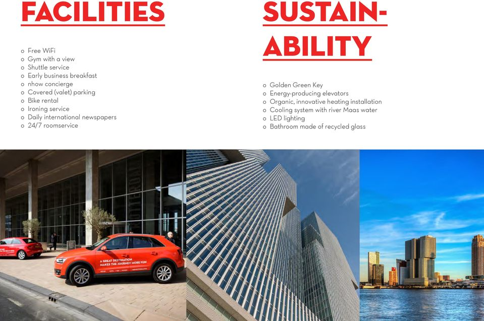 o 24/7 roomservice sustainability o Golden Green Key o Energy-producing elevators o Organic,