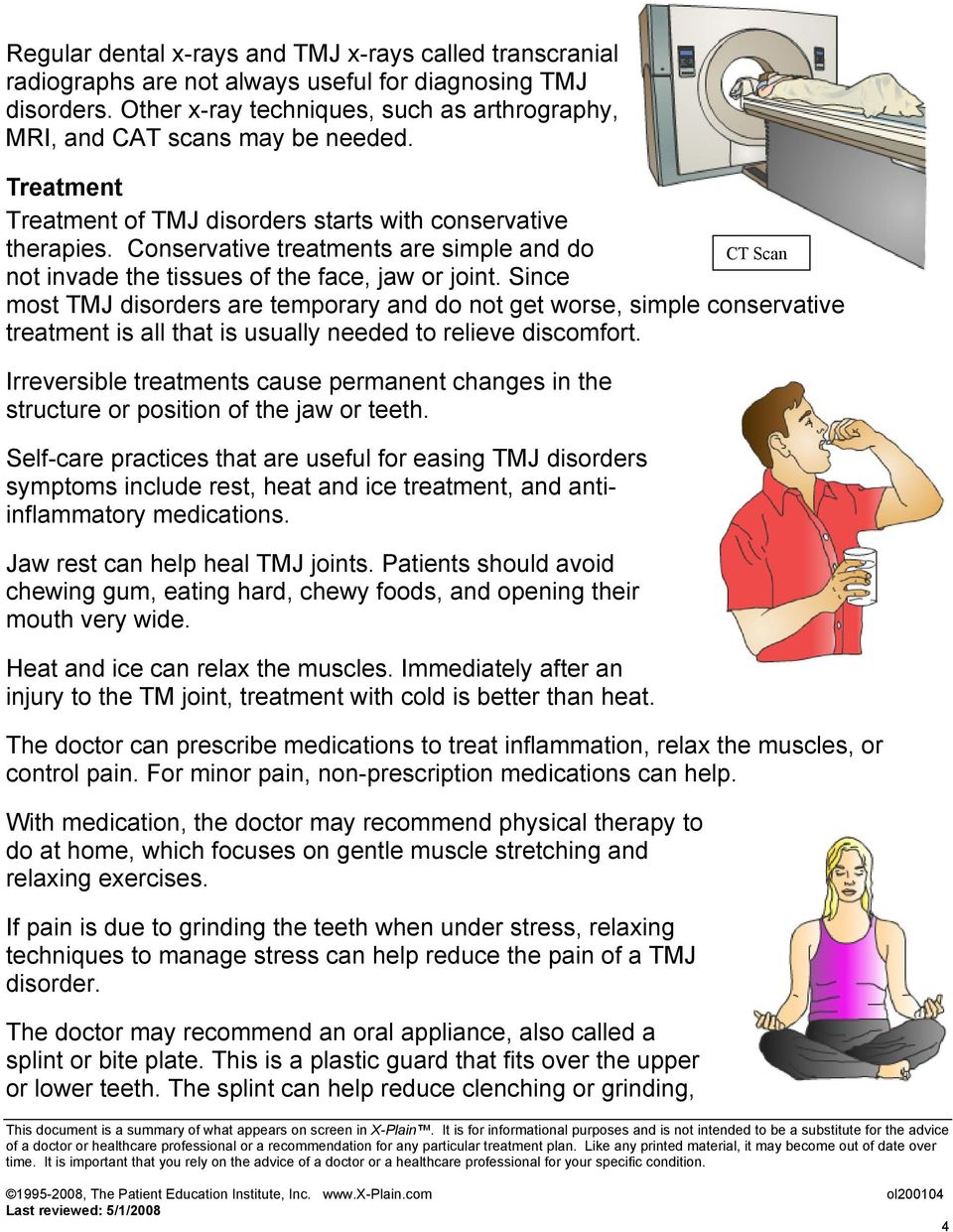 Since most TMJ disorders are temporary and do not get worse, simple conservative treatment is all that is usually needed to relieve discomfort.