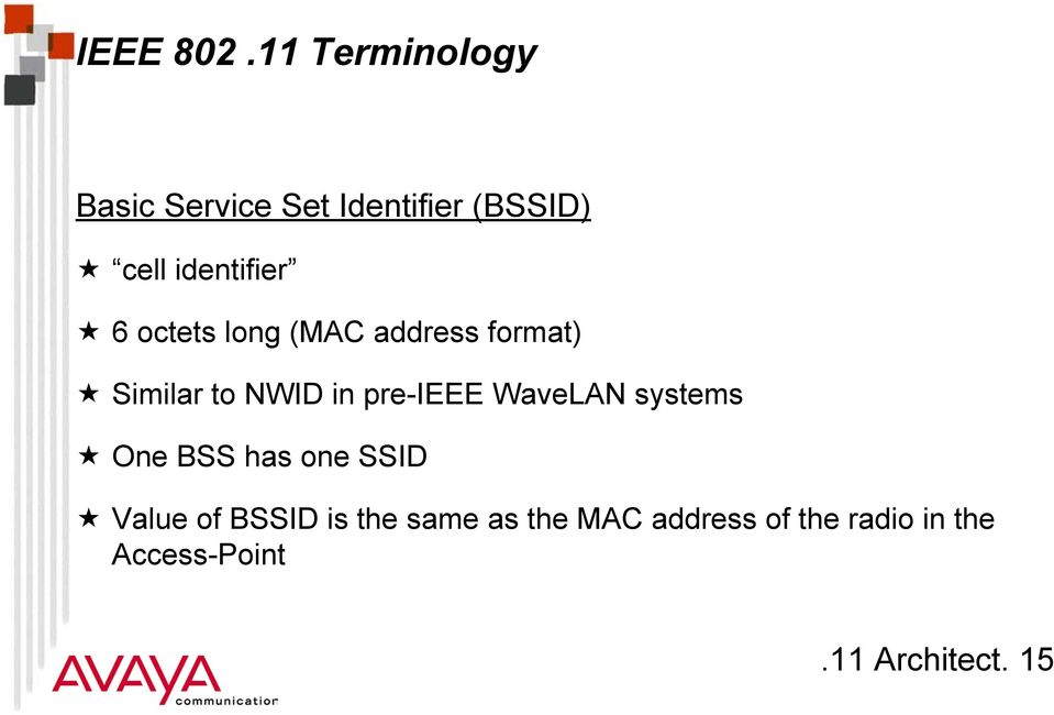 6 octets long (MAC address format) Similar to NWID in pre-ieee