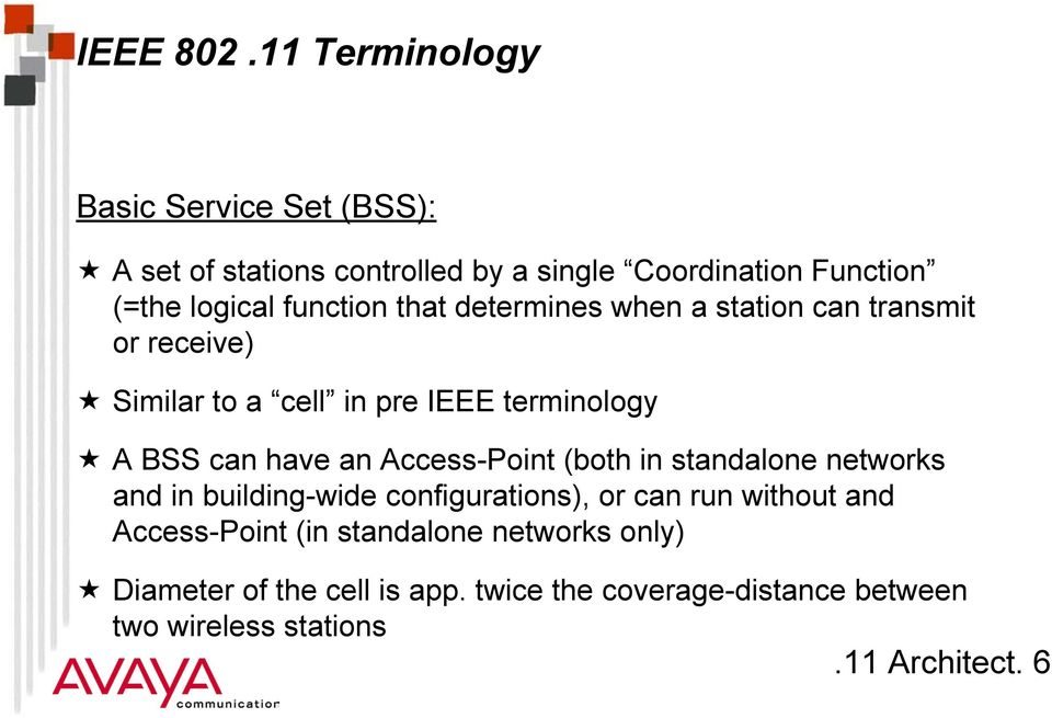 function that determines when a station can transmit or receive) Similar to a cell in pre IEEE terminology A BSS can have an