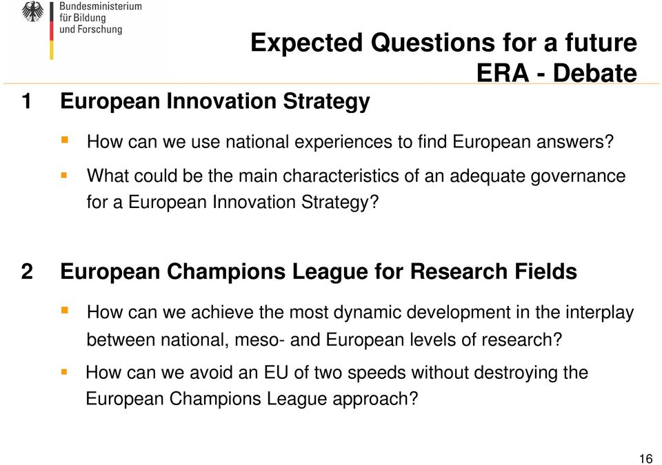 2 European Champions League for Research Fields How can we achieve the most dynamic development in the interplay between