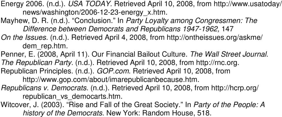 Penner, E. (2008, April 11). Our Financial Bailout Culture. The Wall Street Journal. The Republican Party. (n.d.). Retrieved April 10, 2008, from http://rnc.org. Republican Principles. (n.d.). GOP.