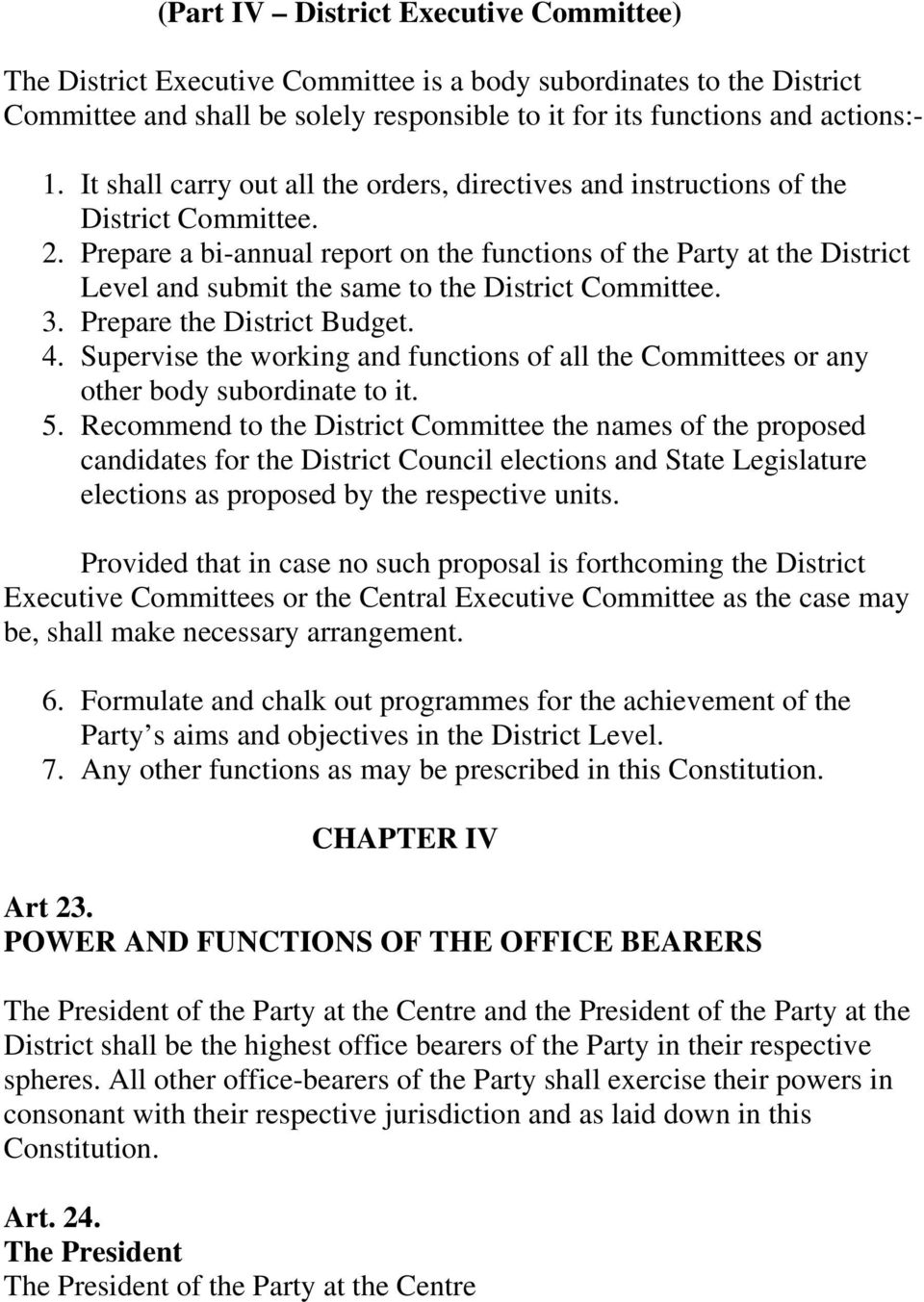 Prepare a bi-annual report on the functions of the Party at the District Level and submit the same to the District Committee. 3. Prepare the District Budget. 4.