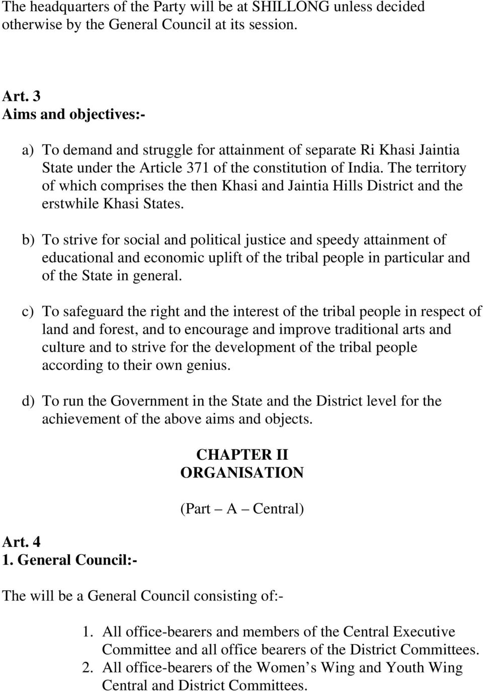 The territory of which comprises the then Khasi and Jaintia Hills District and the erstwhile Khasi States.