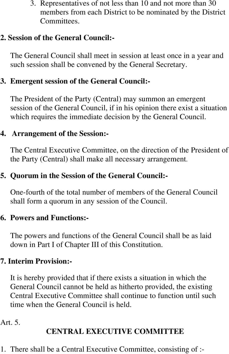 Emergent session of the General Council:- The President of the Party (Central) may summon an emergent session of the General Council, if in his opinion there exist a situation which requires the