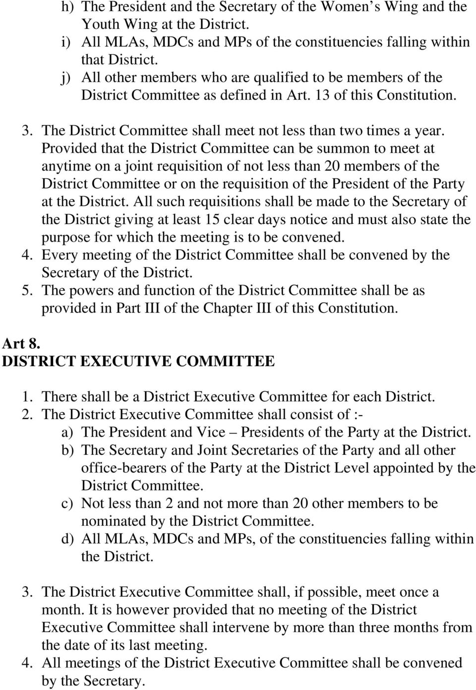 Provided that the District Committee can be summon to meet at anytime on a joint requisition of not less than 20 members of the District Committee or on the requisition of the President of the Party