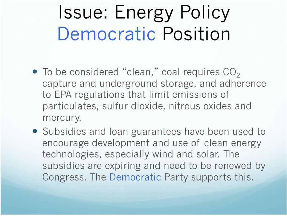 Subsidies and loan guarantees have been used to encourage development and use of clean energy technologies,