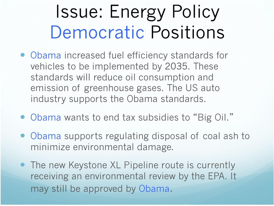 The US auto industry supports the Obama standards. Obama wants to end tax subsidies to Big Oil.
