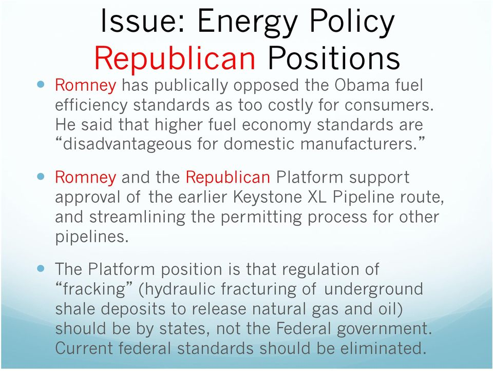 Romney and the Republican Platform support approval of the earlier Keystone XL Pipeline route, and streamlining the permitting process for other pipelines.