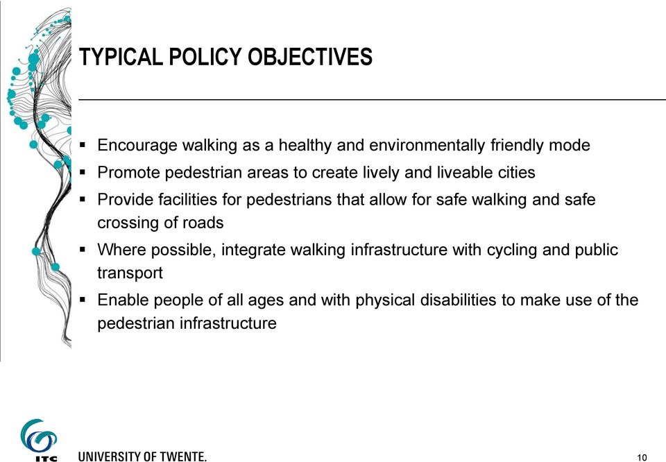 safe walking and safe crossing of roads Where possible, integrate walking infrastructure with cycling and