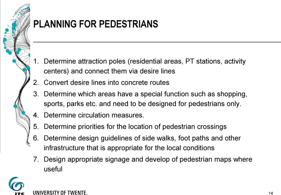 and need to be designed for pedestrians only. 4. Determine circulation measures. 5. Determine priorities for the location of pedestrian crossings 6.