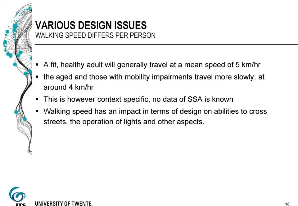 around 4 km/hr This is however context specific, no data of SSA is known Walking speed has an
