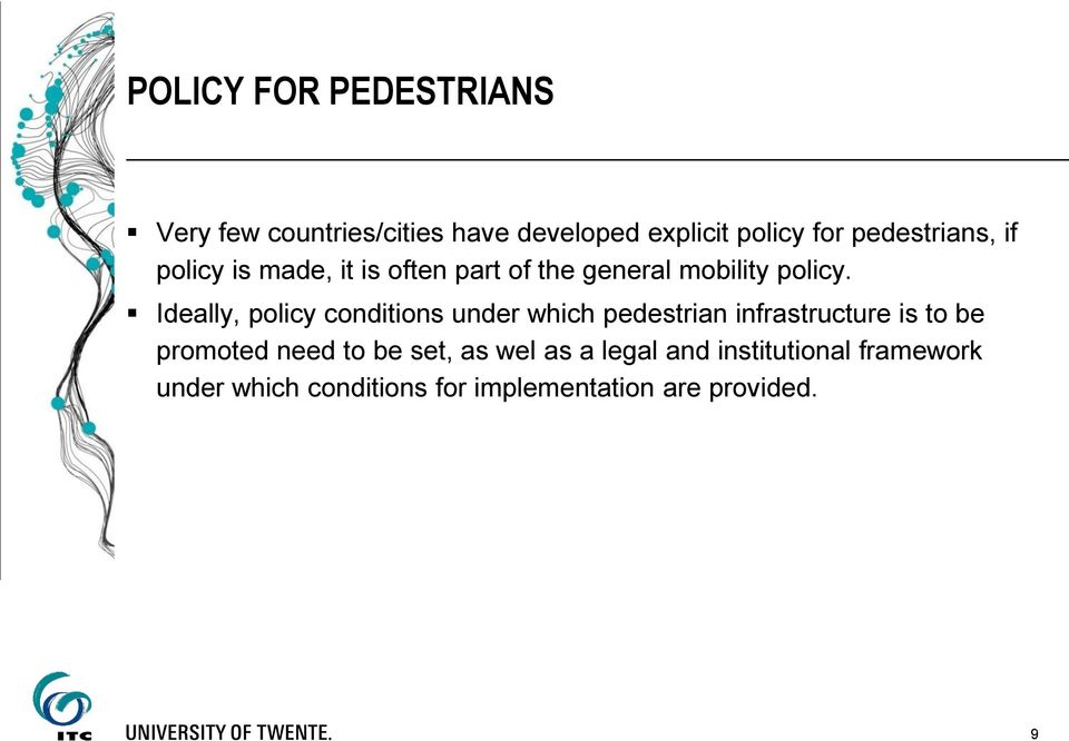 Ideally, policy conditions under which pedestrian infrastructure is to be promoted need to