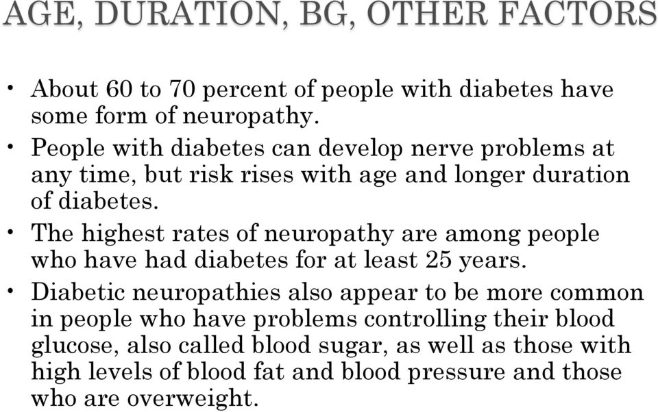 The highest rates of neuropathy are among people who have had diabetes for at least 25 years.