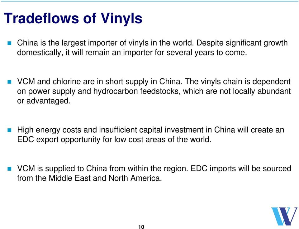 The vinyls chain is dependent on power supply and hydrocarbon feedstocks, which are not locally abundant or advantaged.