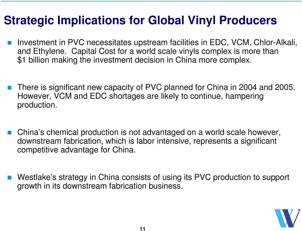There is significant new capacity of PVC planned for China in 2004 and 2005. However, VCM and EDC shortages are likely to continue, hampering production.