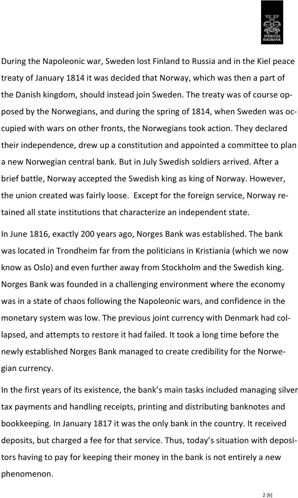 They declared their independence, drew up a constitution and appointed a committee to plan a new Norwegian central bank. But in July Swedish soldiers arrived.