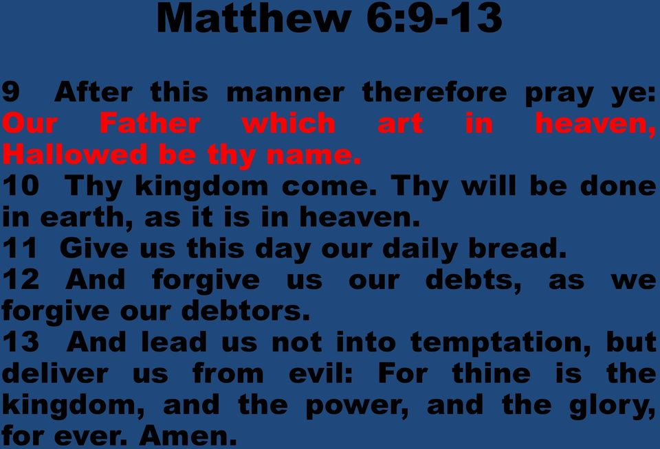 11 Give us this day our daily bread. 12 And forgive us our debts, as we forgive our debtors.