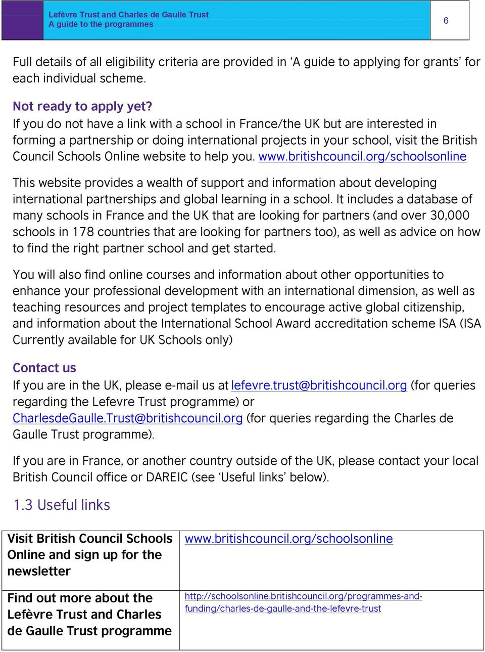 to help you. www.britishcouncil.org/schoolsonline This website provides a wealth of support and information about developing international partnerships and global learning in a school.