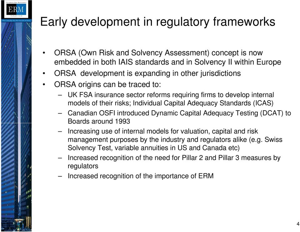 OSFI introduced Dynamic Capital Adequacy Testing (DCAT) to Boards around 1993 Increasing use of internal models for valuation, capital and risk management purposes by the industry and regulators