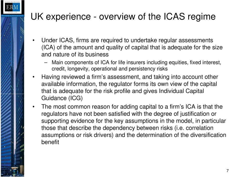 other available information, the regulator forms its own view of the capital that is adequate for the risk profile and gives Individual Capital Guidance (ICG) The most common reason for adding