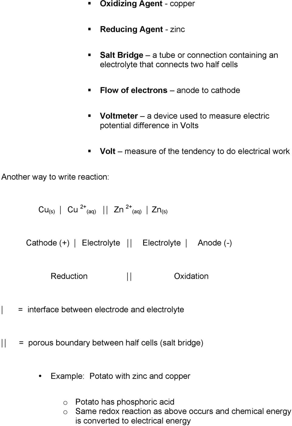 (aq) Zn 2+ (aq) Zn (s) Cathode (+) Electrolyte Electrolyte Anode (-) Reduction Oxidation = interface between electrode and electrolyte = porous boundary between half