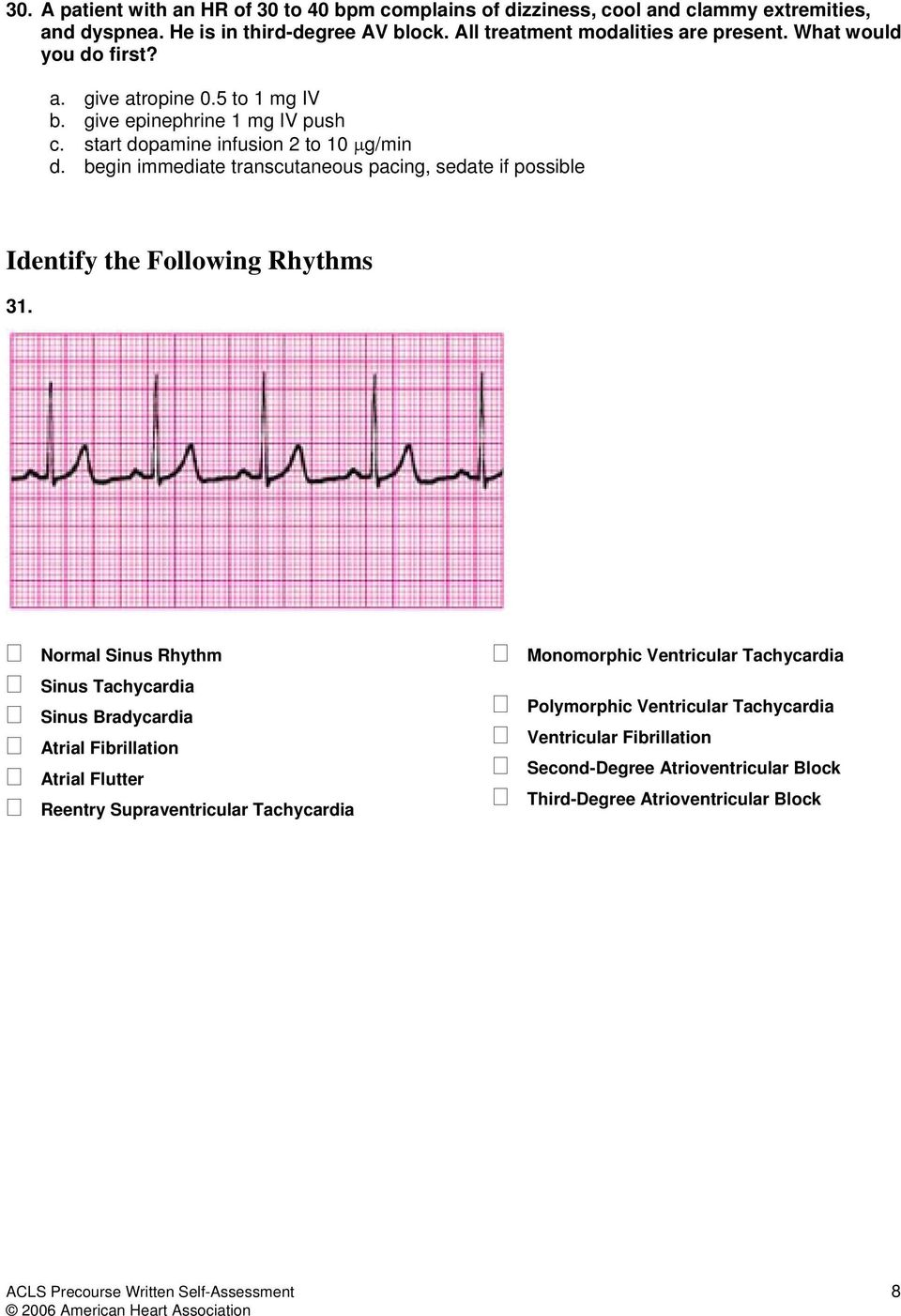 begin immediate transcutaneous pacing, sedate if possible Identify the Following Rhythms 31.