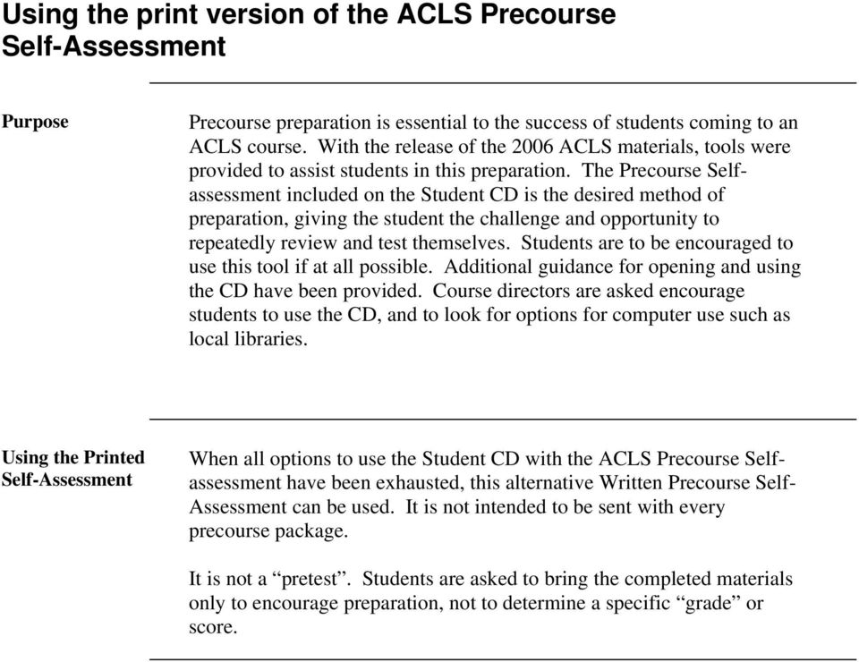 The Precourse Selfassessment included on the Student CD is the desired method of preparation, giving the student the challenge and opportunity to repeatedly review and test themselves.