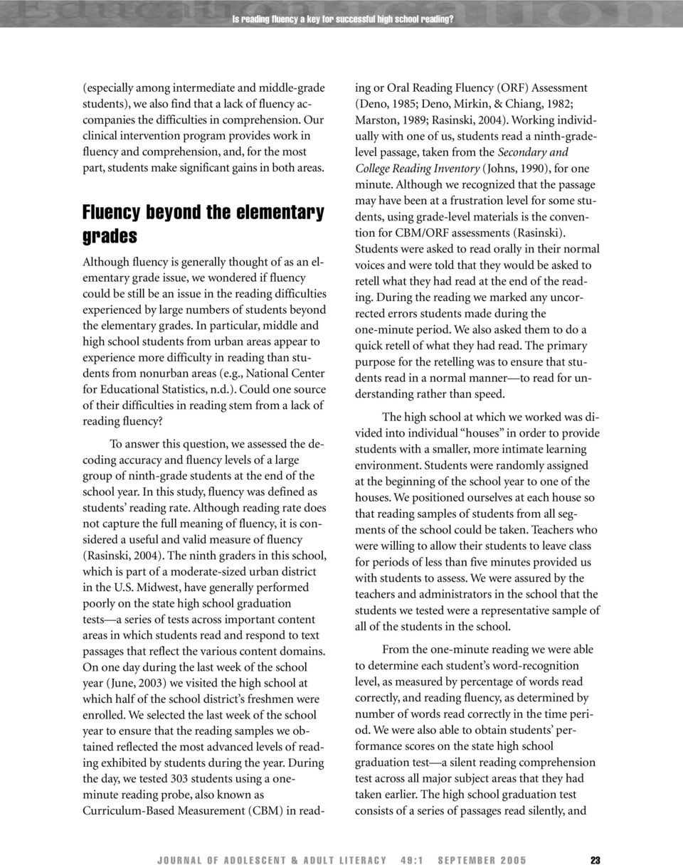 Fluency beyond the elementary grades Although fluency is generally thought of as an elementary grade issue, we wondered if fluency could be still be an issue in the reading difficulties experienced