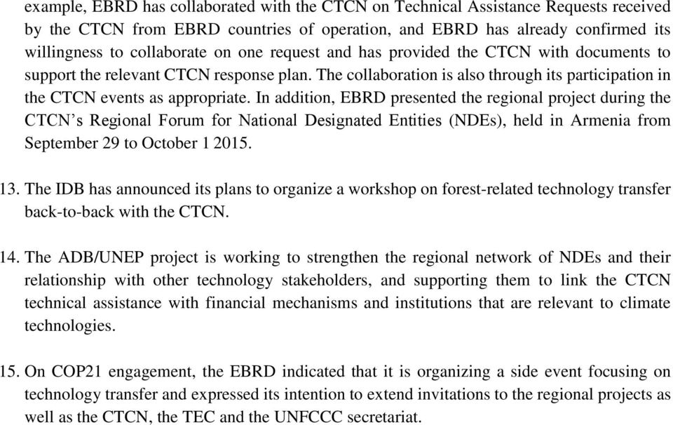 In addition, EBRD presented the regional project during the CTCN s Regional Forum for National Designated Entities (NDEs), held in Armenia from September 29 to October 1 2015. 13.