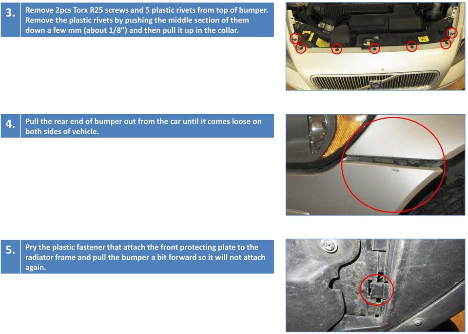 in the collar. 4. Pull the rear end of bumper out from the car until it comes loose on both sides of vehicle.