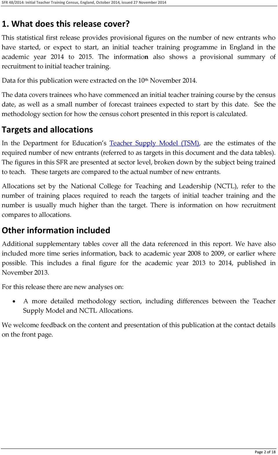 2014 to 2015. The information also shows a provisional summary of recruitment to initial teacher training. Data for this publication were extracted on the 10 th November 2014.