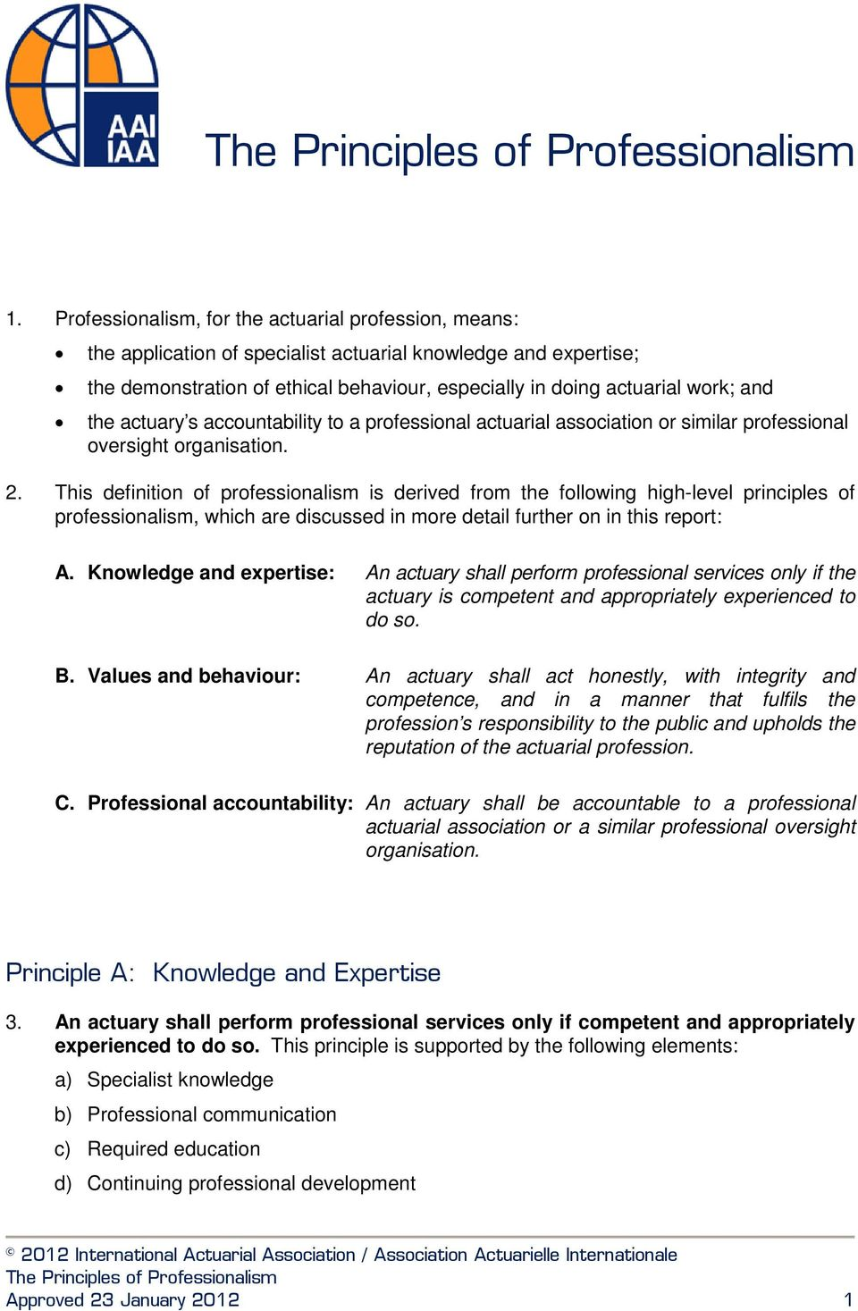 This definition of professionalism is derived from the following high-level principles of professionalism, which are discussed in more detail further on in this report: A.