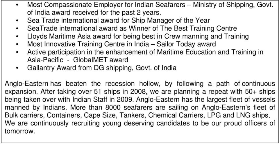 Most Innovative Training Centre in India Sailor Today award Active participation in the enhancement of Maritime Education and Training in Asia-Pacific - GlobalMET award Gallantry Award from DG
